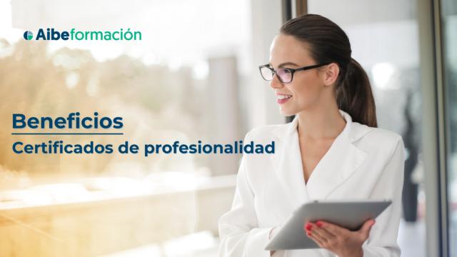 ¿Qué ventajas aporta un certificado de profesionalidad?